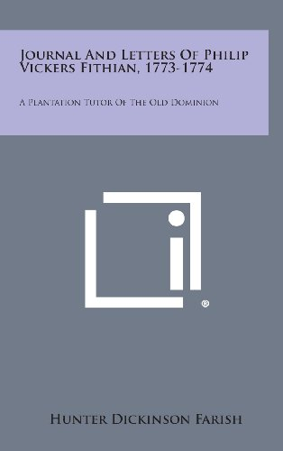 9781258881979: Journal and Letters of Philip Vickers Fithian, 1773-1774: A Plantation Tutor of the Old Dominion