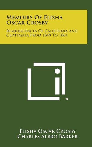 9781258891329: Memoirs of Elisha Oscar Crosby: Reminiscences of California and Guatemala from 1849 to 1864