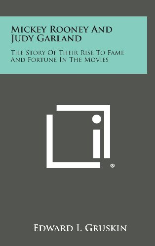 9781258892371: Mickey Rooney and Judy Garland: The Story of Their Rise to Fame and Fortune in the Movies