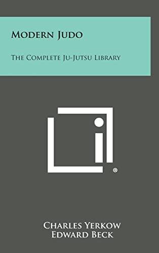 Modern Judo: The Complete Ju-Jutsu Library: Yerkow, Charles
