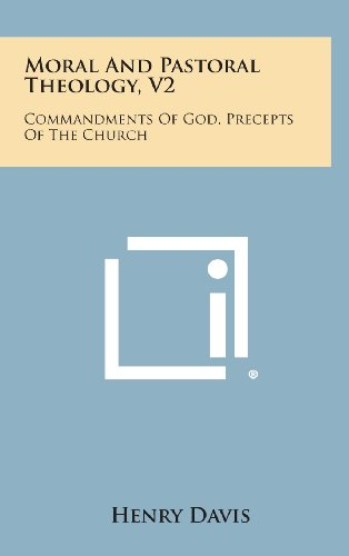 9781258893644: Moral and Pastoral Theology, V2: Commandments of God, Precepts of the Church