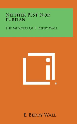 9781258896768: Neither Pest Nor Puritan: The Memoirs of E. Berry Wall