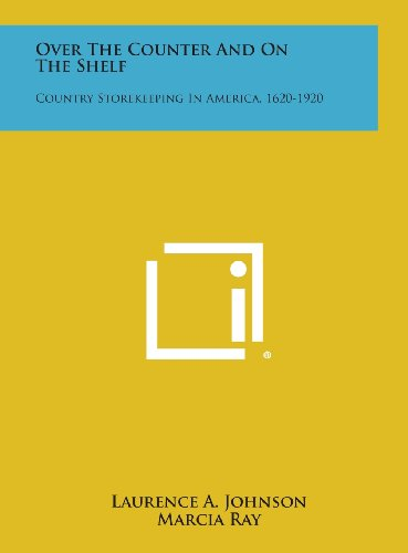 9781258900571: Over the Counter and on the Shelf: Country Storekeeping in America, 1620-1920