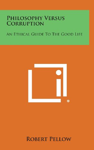 9781258902629: Philosophy Versus Corruption: An Ethical Guide to the Good Life
