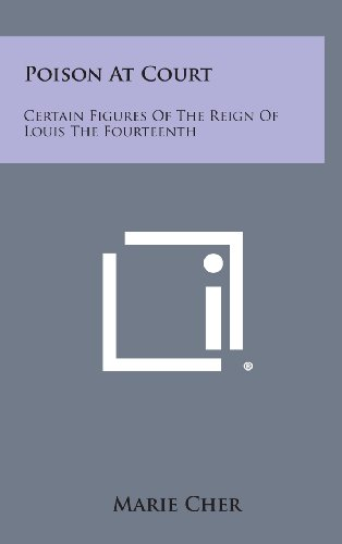 9781258903541: Poison at Court: Certain Figures of the Reign of Louis the Fourteenth