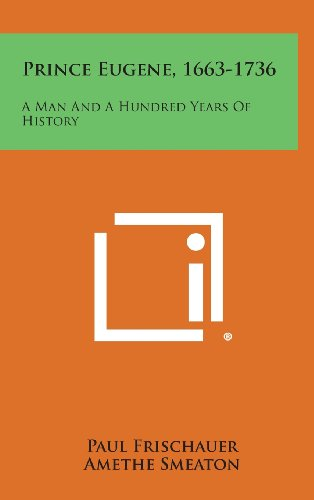 9781258904869: Prince Eugene, 1663-1736: A Man and a Hundred Years of History
