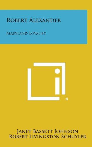 9781258909505: Robert Alexander: Maryland Loyalist