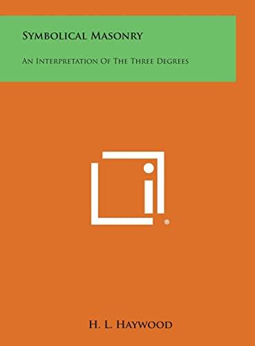 9781258920272: Symbolical Masonry: An Interpretation of the Three Degrees