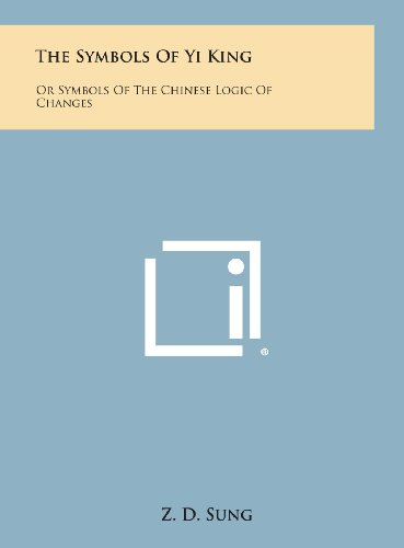 9781258920371: The Symbols of Yi King: Or Symbols of the Chinese Logic of Changes