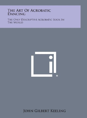 9781258922962: The Art of Acrobatic Dancing: The Only Descriptive Acrobatic Book in the World
