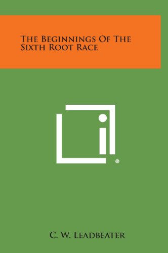9781258924157: The Beginnings of the Sixth Root Race