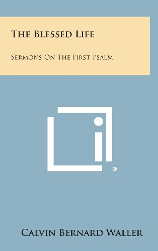 9781258924744: The Blessed Life: Sermons on the First Psalm