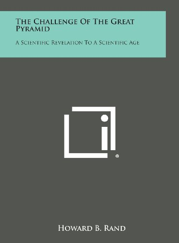 9781258926557: The Challenge of the Great Pyramid: A Scientific Revelation to a Scientific Age