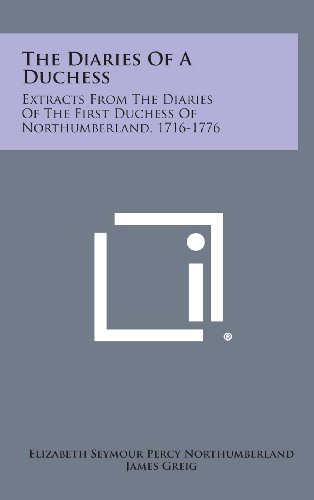 9781258929626: The Diaries of a Duchess: Extracts from the Diaries of the First Duchess of Northumberland, 1716-1776