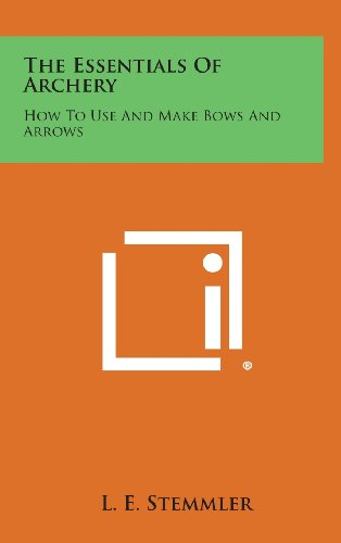9781258931315: The Essentials of Archery: How to Use and Make Bows and Arrows