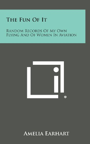 9781258933050: The Fun of It: Random Records of My Own Flying and of Women in Aviation