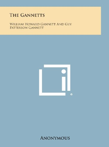 9781258933203: The Gannetts: William Howard Gannett and Guy Patterson Gannett
