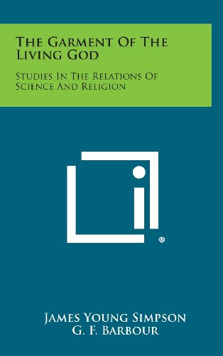 9781258933302: The Garment of the Living God: Studies in the Relations of Science and Religion