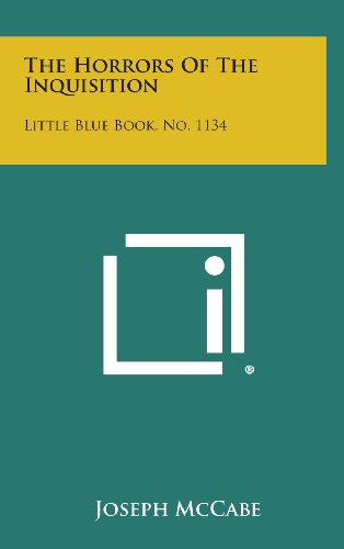 9781258936679: The Horrors of the Inquisition: Little Blue Book, No. 1134