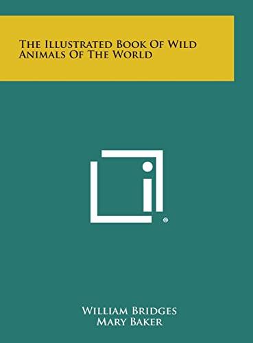 The Illustrated Book of Wild Animals of: Bridges, William PhD;