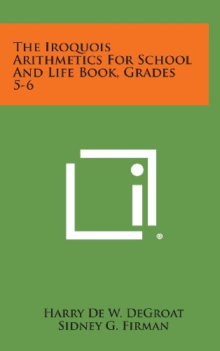 The Iroquois Arithmetics for School and Life: Degroat, Harry De