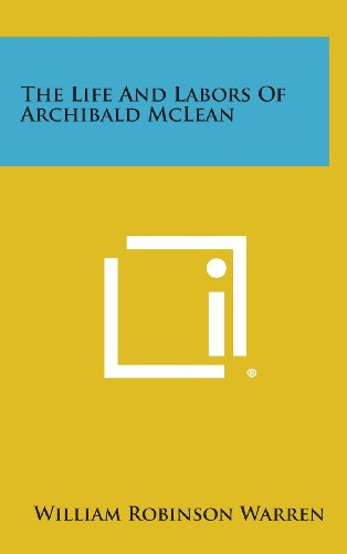 9781258939939: The Life and Labors of Archibald McLean