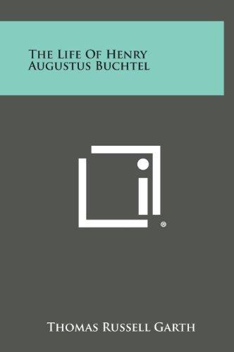 9781258940966: The Life of Henry Augustus Buchtel