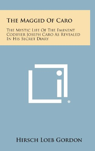 9781258942878: The Maggid of Caro: The Mystic Life of the Eminent Codifier Joseph Caro as Revealed in His Secret Diary