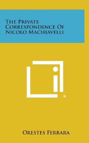 9781258949792: The Private Correspondence of Nicolo Machiavelli