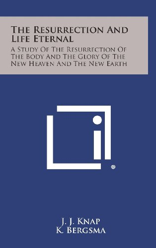 9781258951726: The Resurrection and Life Eternal: A Study of the Resurrection of the Body and the Glory of the New Heaven and the New Earth