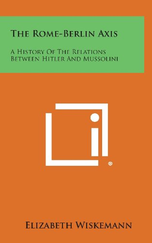 9781258952525: The Rome-Berlin Axis: A History of the Relations Between Hitler and Mussolini