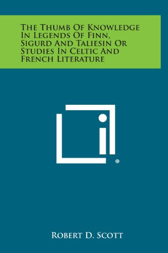 9781258958688: The Thumb of Knowledge in Legends of Finn, Sigurd and Taliesin or Studies in Celtic and French Literature