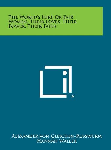 9781258962135: The World's Lure or Fair Women, Their Loves, Their Power, Their Fates