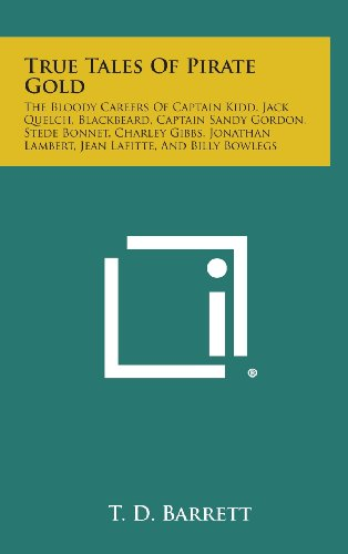 9781258966966: True Tales of Pirate Gold: The Bloody Careers of Captain Kidd, Jack Quelch, Blackbeard, Captain Sandy Gordon, Stede Bonnet, Charley Gibbs, Jonath