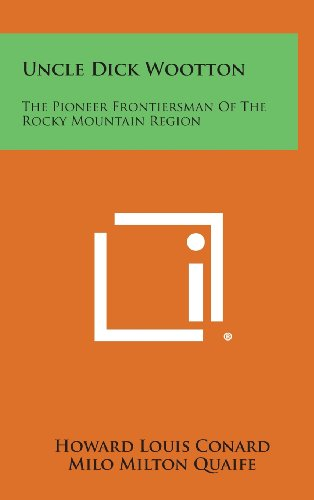 9781258967734: Uncle Dick Wootton: The Pioneer Frontiersman of the Rocky Mountain Region