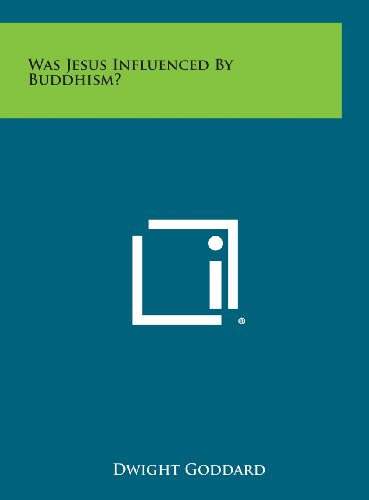 Was Jesus Influenced by Buddhism?: Goddard, Dwight