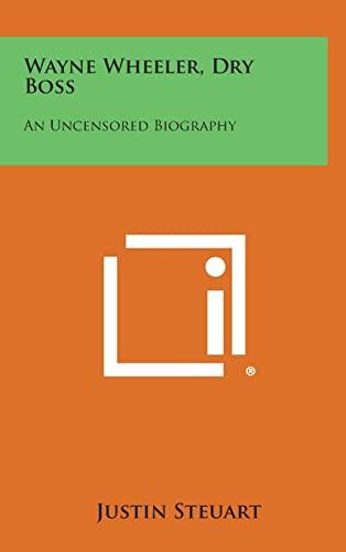 9781258969837: Wayne Wheeler, Dry Boss: An Uncensored Biography