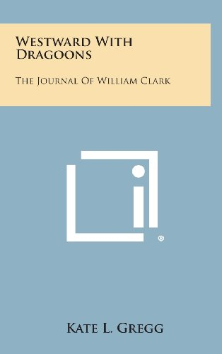 Westward with Dragoons: The Journal of William: Gregg, Kate L.