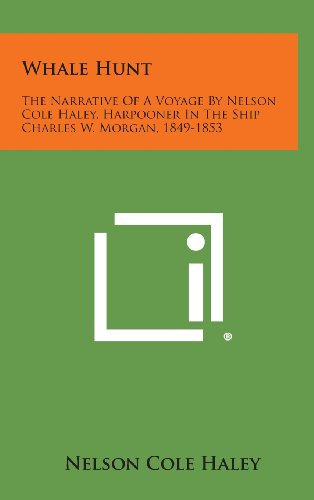 9781258970338: Whale Hunt: The Narrative of a Voyage by Nelson Cole Haley, Harpooner in the Ship Charles W. Morgan, 1849-1853