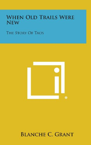 9781258971069: When Old Trails Were New: The Story of Taos
