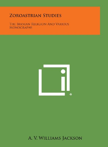 9781258975654: Zoroastrian Studies: The Iranian Religion and Various Monographs