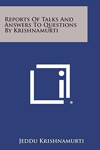 Reports of Talks and Answers to Questions: Krishnamurti, Jeddu
