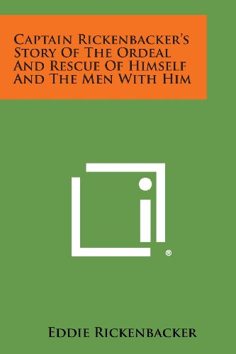 9781258983895: Captain Rickenbacker's Story of the Ordeal and Rescue of Himself and the Men with Him