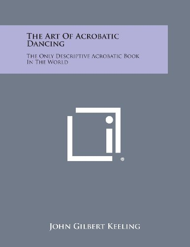 9781258987596: The Art of Acrobatic Dancing: The Only Descriptive Acrobatic Book in the World