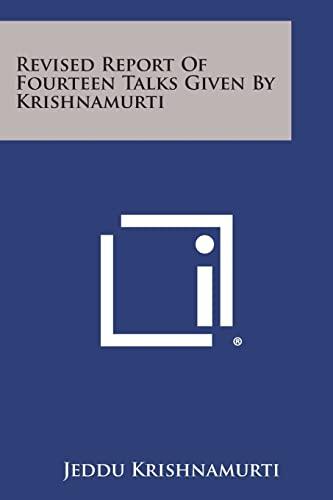 Revised Report of Fourteen Talks Given by: Krishnamurti, Jeddu