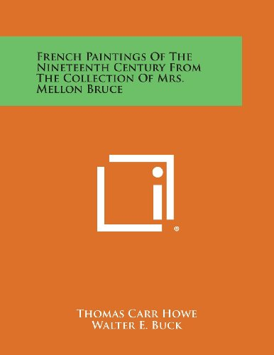 9781258997069: French Paintings of the Nineteenth Century from the Collection of Mrs. Mellon Bruce