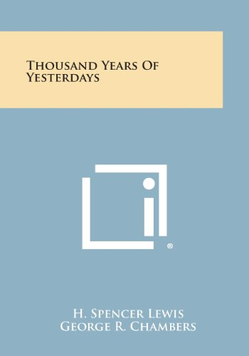 Thousand Years of Yesterdays (Paperback): H Spencer Lewis,