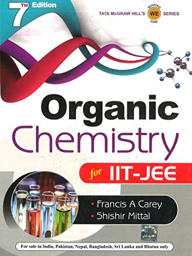 Organic Chemistry for IIT-JEE, Seventh Edition: Francis A. Carey,Shishir Mittal