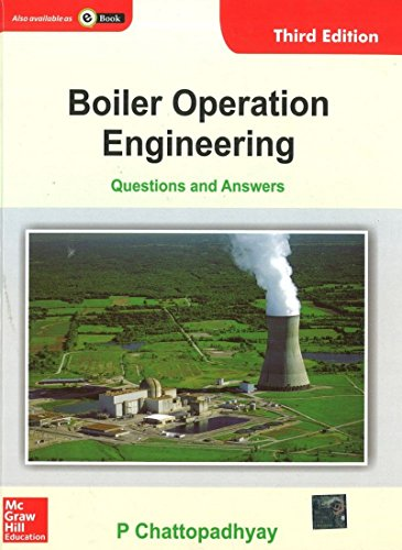 Boiler Operation Engineering: Questions and Answers (Third Edition): P. Chattopadhyay