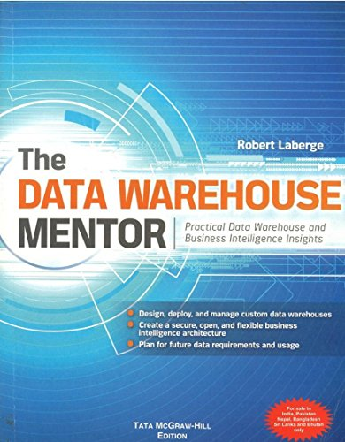 9781259001895: [(The Data Warehouse Mentor : Practical Data Warehouse and Business Intelligence Insights)] [By (author) Robert LaBerge] published on (May, 2011)